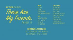 """August 12, 2017 - Art Tooth presents """"These Are My Friends"""" at Shipping & Receiving"""